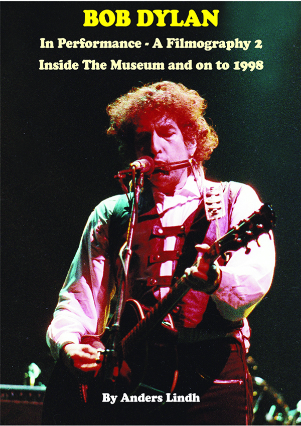 BOB DYLAN In Performance - A Filmography Inside The Museum and on to 1998